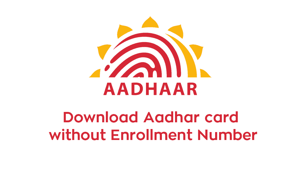Don't have Aadhaar Number or Enrollment Number, How to download
