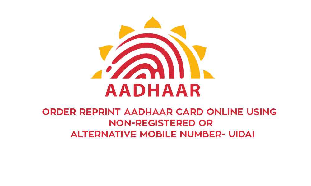 Order Reprint Aadhaar Card Online using Non-Registered or Alternative Mobile Number- UIDAI