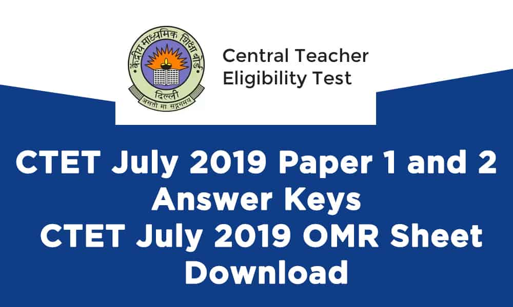 CTET July 2019 Paper 1 and 2 Answer Keys – CTET July 2019 OMR Sheet Download