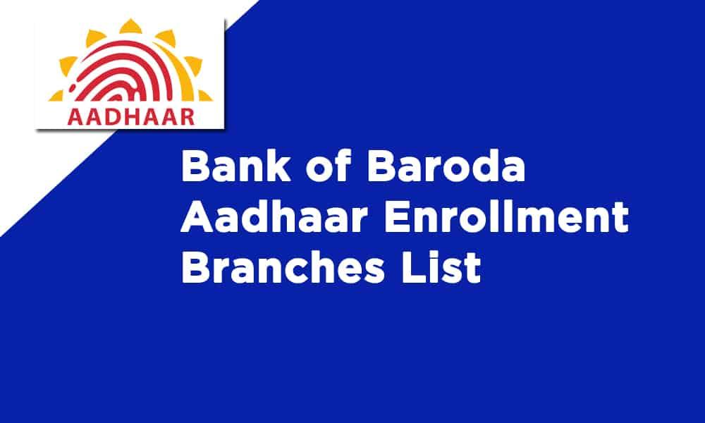 Bank of Baroda Aadhaar Enrollment Branches List or Aadhaar Seva Kendra