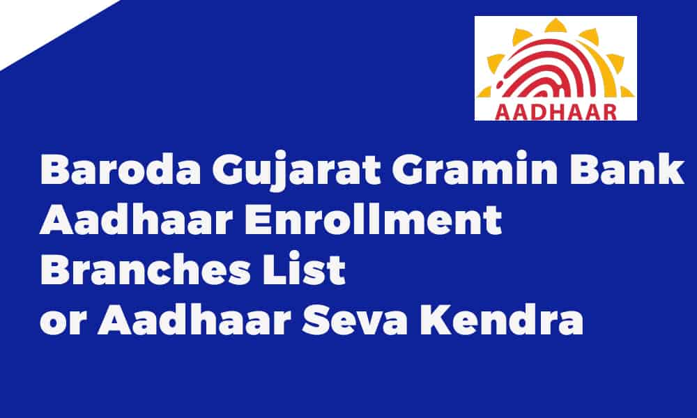 Baroda Gujarat Gramin Bank Aadhaar Enrollment Branches List or Aadhaar Seva Kendra