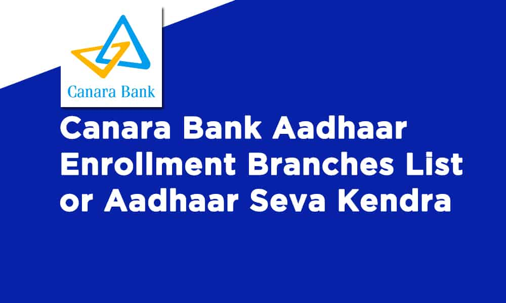 Canara Bank Aadhaar Enrollment Branches List