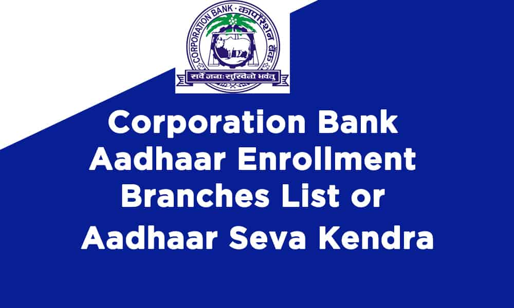 Corporation Bank Aadhaar Enrollment Branches List or Aadhaar Seva Kendra
