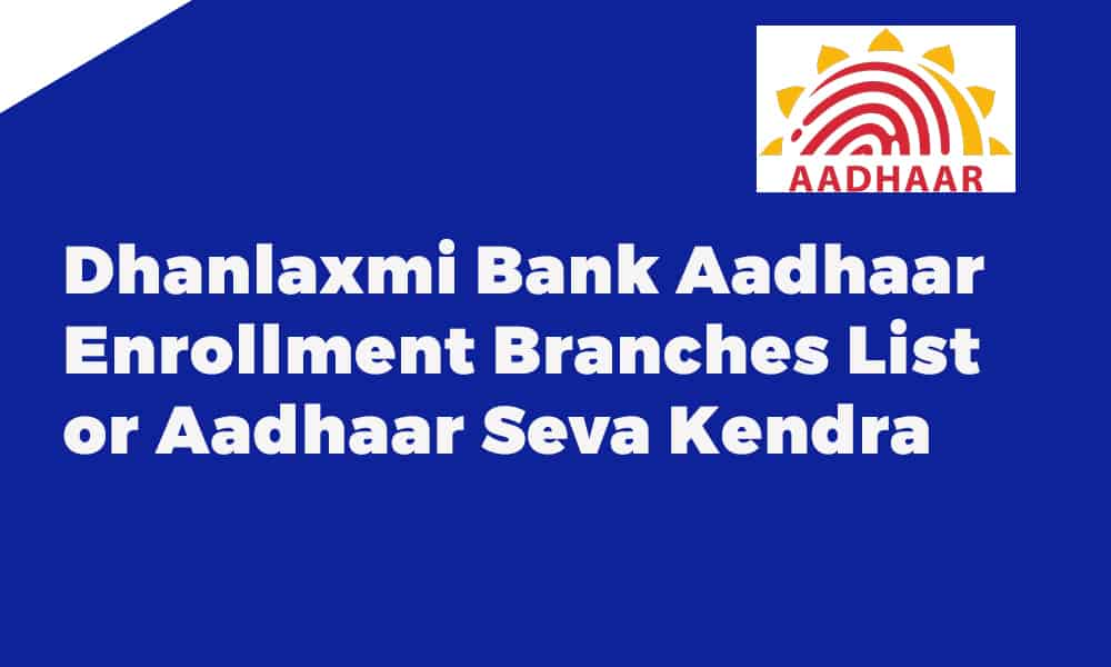 Dhanlaxmi Bank Aadhaar Enrollment Branches List