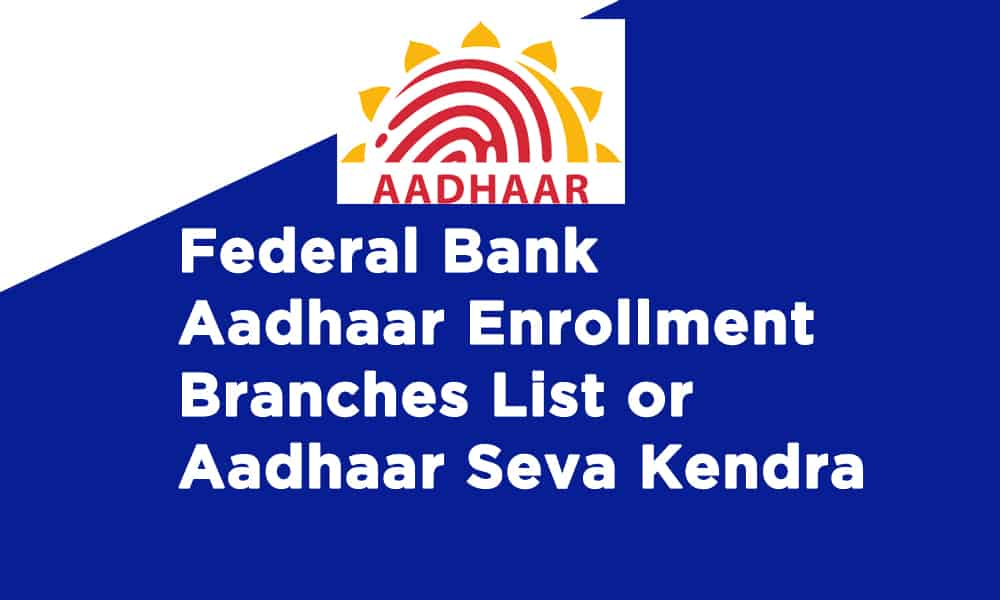 Federal Bank Aadhaar Enrollment Branches List or Aadhaar Seva Kendra