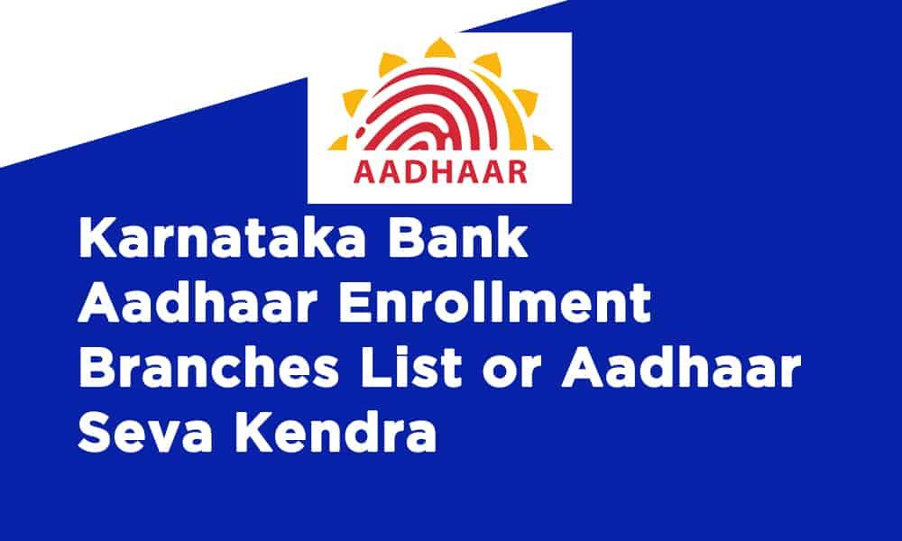 Karnataka Bank Aadhaar Enrollment Branches List or Aadhaar Seva Kendra
