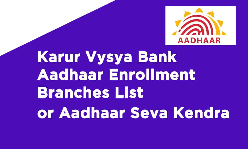 Karur Vysya Bank Aadhaar Enrollment Branches List or Aadhaar Seva Kendra