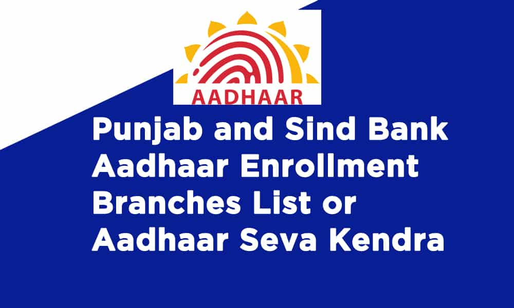Punjab and Sind Bank Aadhaar Enrollment Branches List or Aadhaar Seva Kendra