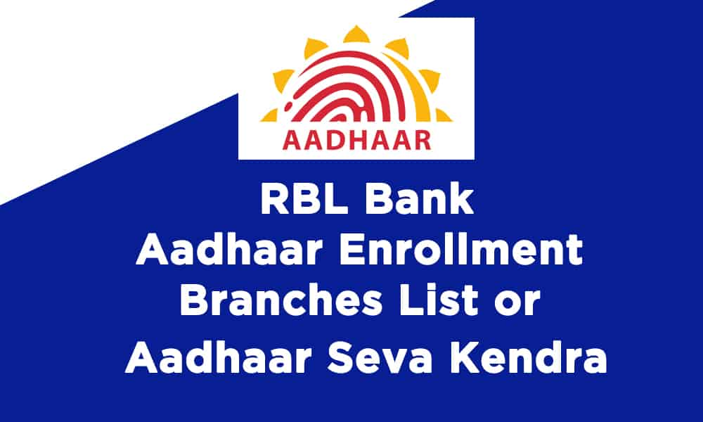 Rbl Bank Aadhaar Enrollment Branches List Or Aadhaar Seva Kendra Check Download Correct Update Aadhaar Card