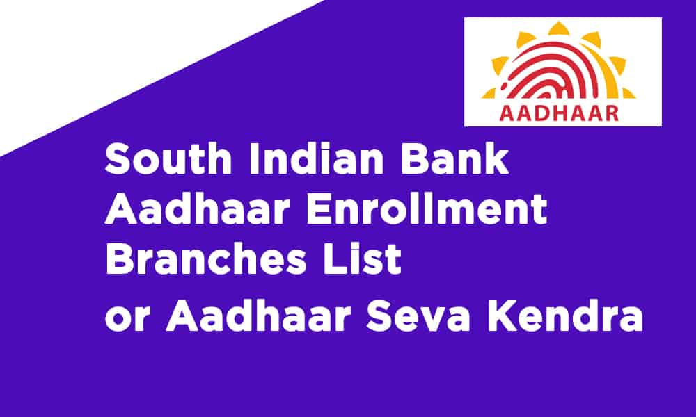 South Indian Bank Aadhaar Enrollment Branches List or Aadhaar Seva Kendra