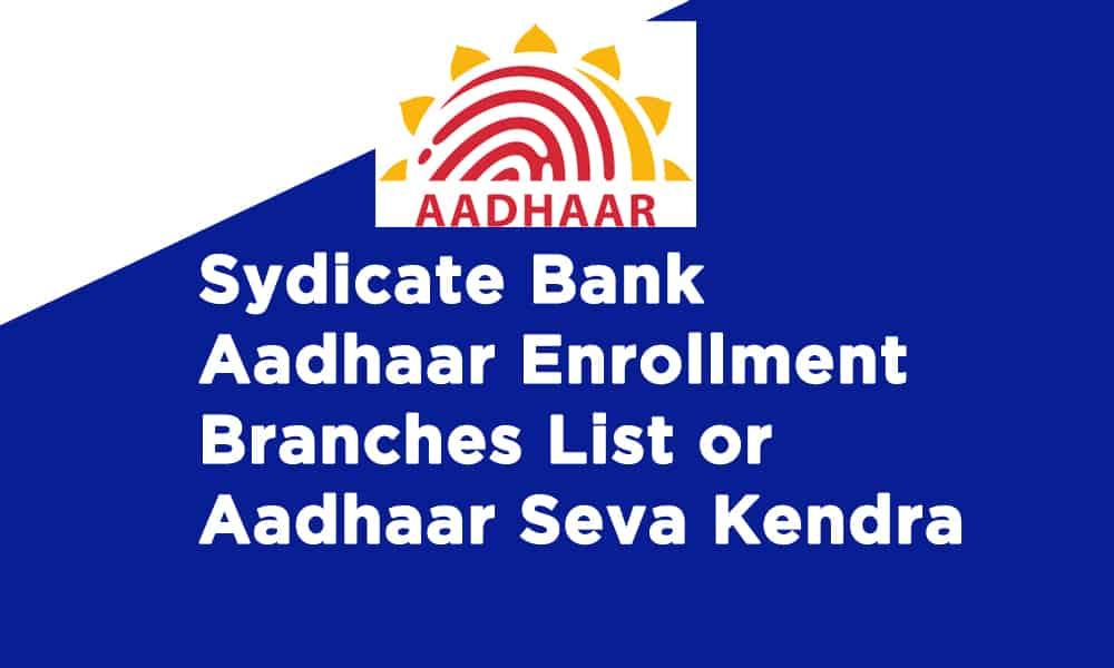 Syndicate Bank Aadhaar Enrollment Branches List or Aadhaar Seva Kendra