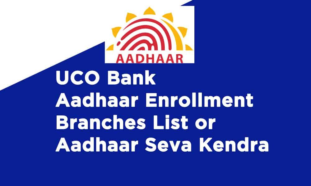 UCO Bank Aadhaar Enrollment Branches List or Aadhaar Seva Kendra